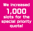 We increased 1,000 slots for the special priority quota!